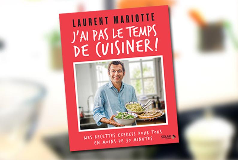 J 39 ai pas le temps de cuisiner groupe tf1 - Livre de cuisine de laurent mariotte ...
